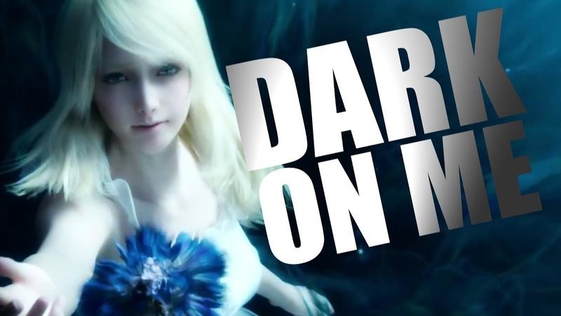 『GMV』 ~ Dark on Me ~ 〖FINAL FANTASY XV〗[HBD ❤]