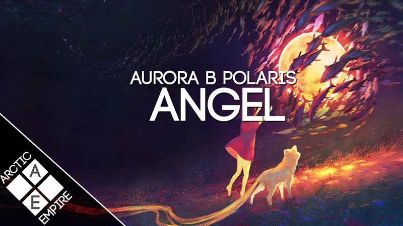 Aurora B.Polaris - Angel | Chillstep