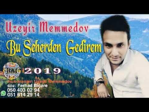 UZEYIR MEMMEDOV - BU SEHERDEN GEDIREM ekskuliziv 2019 yeni
