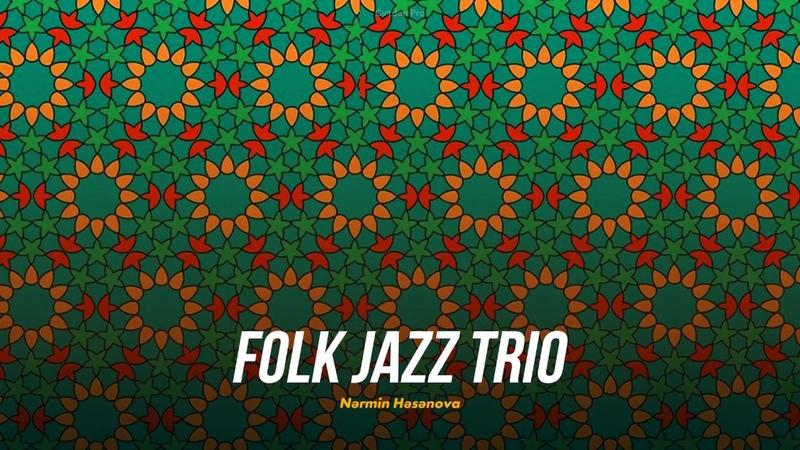 Nərmin Həsənova — Folk Jazz Trio