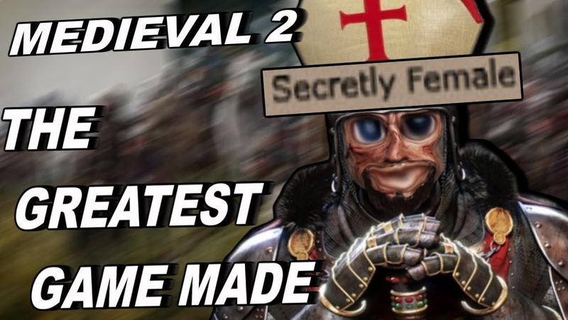 The Best Game Ever Made - Medieval 2 Total War