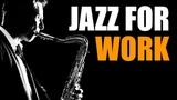 Jazz Music - Upbeat Smooth Jazz Saxophone Instrumentals Music for Work &amp Study
