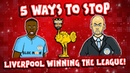 👊🏻5 Ways To Stop LIVERPOOL👊🏻 ... winning the league!