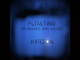 Xyrion - Floating on images and waves (F.A.) New Age, Enigmatic, Gothic, Ethnical, Ambient