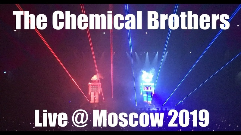 Chemical Brothers 2019 Live HD No Geography @ Moscow Full Show