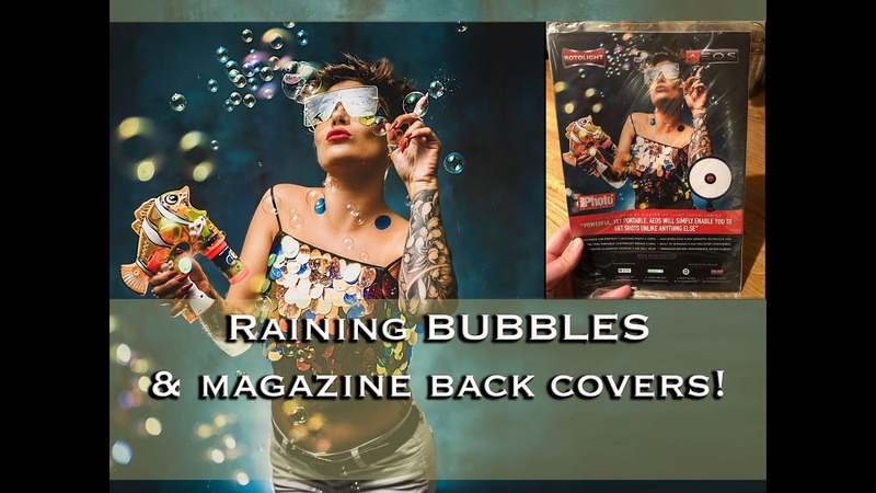Raining BUBBLES and making the Back Cover of Digital Photo Magazine- Studio shoot-Rotolight Aeos