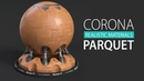 Corona for Cinema 4d | How to make Realistic Parquet Materials