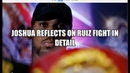 JOSHUA LOOKS BACK ON THE RUIZ FIGHT WITH DETAILS