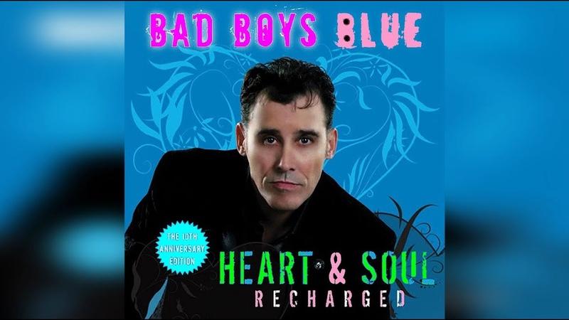 Bad Boys Blue Heart Soul Recharged 2018