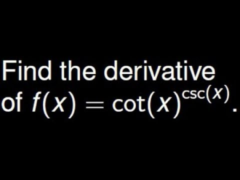 Logarithmic Differentiation: Find the derivative of cot(x)^(csc(x))