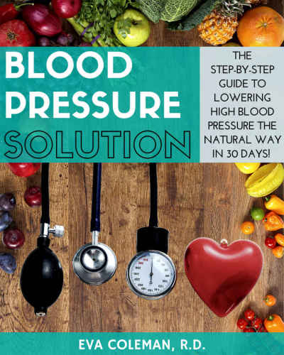Blood Pressure Solution: The Step-By-Step Guide to Lowering High Blood Pressure the Natural Way in 30 Days!
