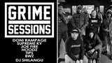 Grime Sessions - Doni Rampage, Supreme Ky, Tips, BWZ, Hoodz, Joe Fire w DJ Shilangu
