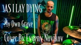 AS I LAY DYING - My Own Grave (Drum Cover by Evgeny Novikov)