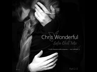 Safin chill mix № 13-chris wonderful part 2-3)chillout mix 2019) demo