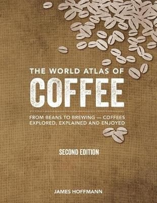The World Atlas of Coffee, 2nd Edition