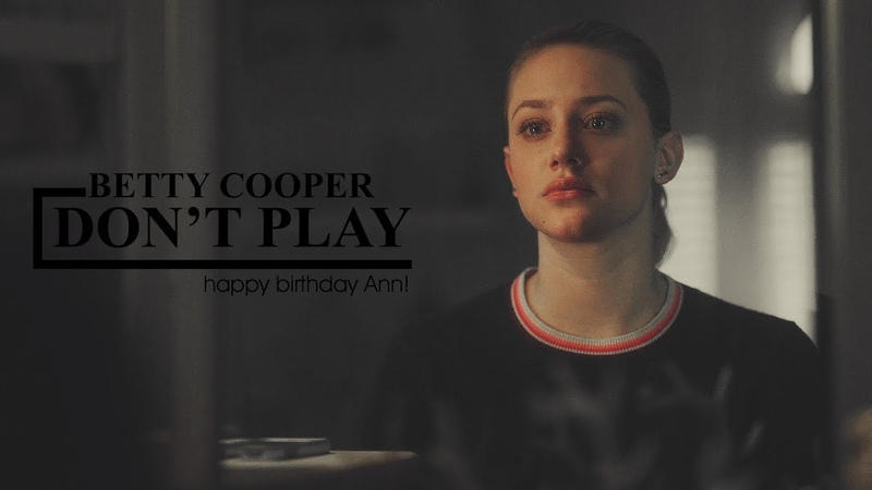 Betty Cooper | Don't Play [HBD ANN]