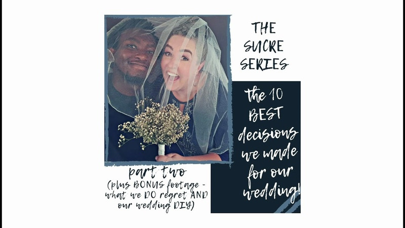 The Sucre Series - The 10 Best Decisions We Made For Our Wedding (PART TWO)