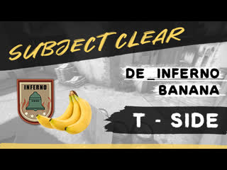 """Project """"subject clear""""   de_inferno - banana - t side"""