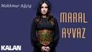 Maral Ayvaz - Makhmur Ağçig (Մախմուր Աղջիկ) [ Maral Gibi © 2019 Kalan Müzik ]