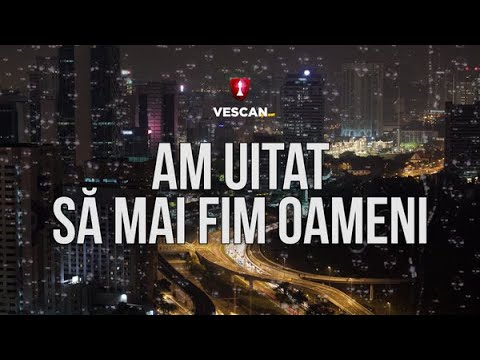 Vescan - Am Uitat Sa Mai Fim Oameni (Lyric Video) PrinOchiiVostri