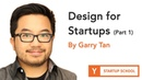Design for Startups by Garry Tan (Part 1)