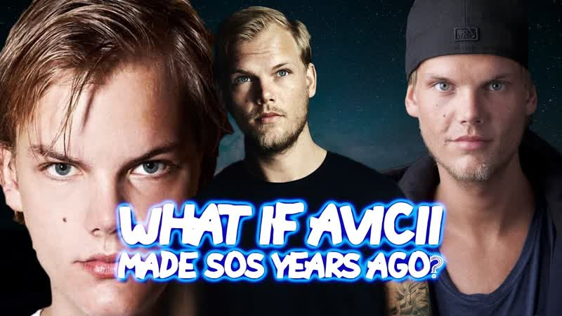 "WHAT IF ""SOS"" BY AVICII WAS MADE YEARS AGO - [AVICII TRIBUTE]"