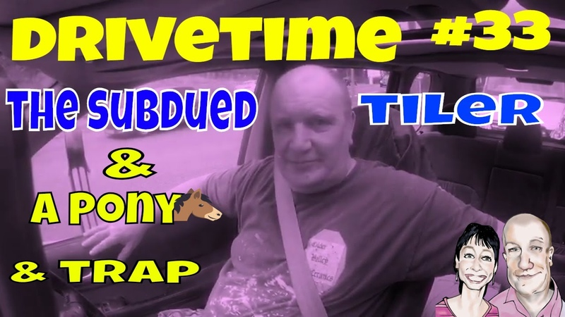 Drivetime 33 The Subdued Tiler A Pony Trap