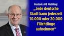 """Rostocks OB Methling """"Jede deutsche Stadt kann jederzeit 10 000 oder 20 000 Flüchtlinge aufnehmen"""