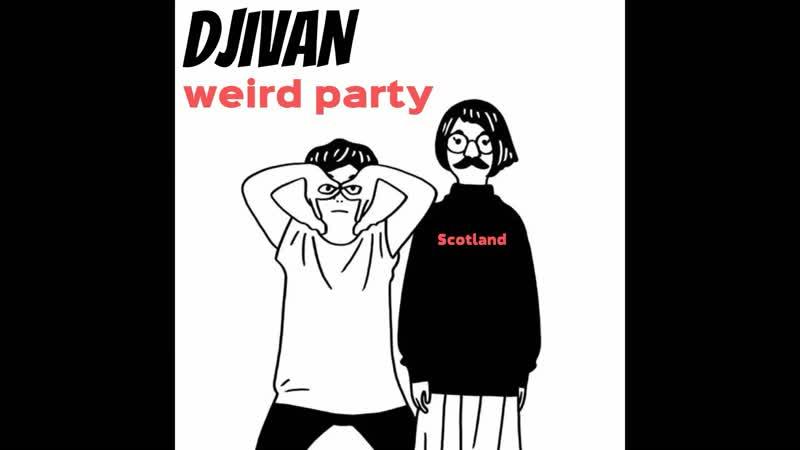 DJIVAN (ДЖиван) - weird party Электронная музыка