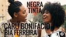 Negra Tinta Bia Ferreira e Caru Bonifácio