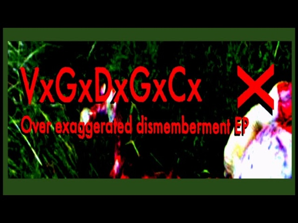 VxGxDxGxCx - Over Exaggerated Dismemberment (EP)