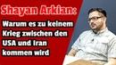 Shayan Arkian Warum es zu keinem Krieg zwischen den USA und Iran kommen wird