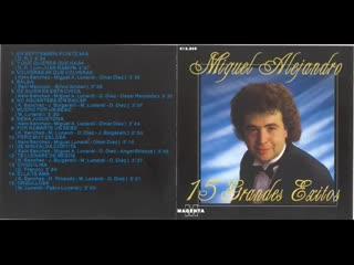 MIGUEL ALEJANDRO 15 GRANDES EXITOS