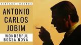 Antonio Carlos Jobim - Wonderful Bossa Nova (FULL ALBUM - BEST OF LATIN JAZZ)