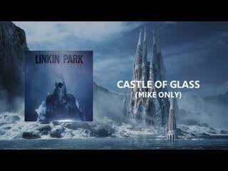 Castle Of Glass (Mike Shinoda Only FULL SONG) Linkin Park