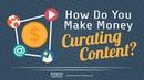 How Do You Make Money Curating Content