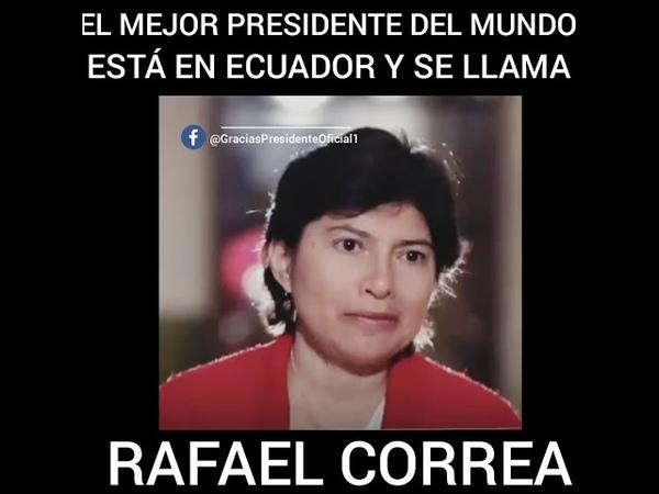 EL MEJOR PRESIDENTE DEL MUNDO ES ECUATORIANO Y SE LLAMA RAFAEL CORREA