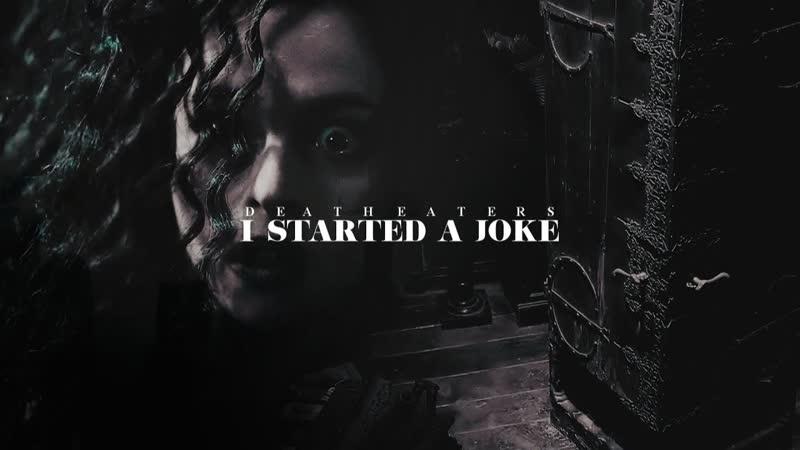 • Death Eaters [I Started A Joke]