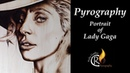 Pyrography – Portrait of Lady Gaga – with a little talk about art and social media exposure