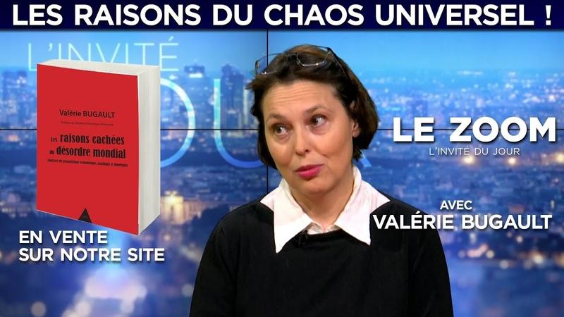 Voilà les raisons du chaos universel ! - Le Zoom avec Valérie Bugault