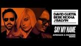 David Guetta, Bebe Rexha &amp J Balvin - Say My Name (Afrojack &amp Chasner Remix)