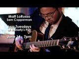 Jazz Tuesdays with Matt LoRusso, Sam Copperman, Jeff Shoup (61416)