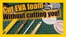EVA foam Cosplay tutorial: Safe cutting options to cut EVA but not cut yourself