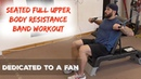 Seated Upper Body Resistance Band Workout (Dedicated To A Fan_