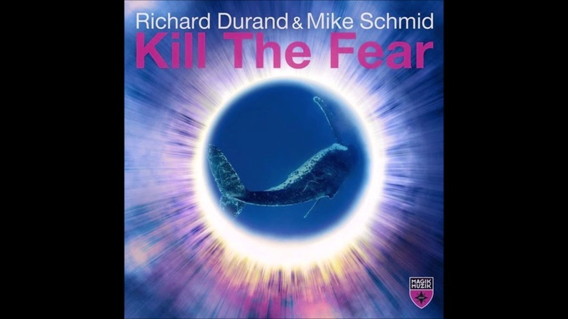 Richard Durand Mike Schmid - Kill The Fear (Extended Mix)