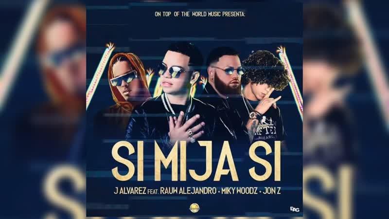 J Alvarez - Si Mija Si ( feat. Miky Woodz, Rauw Alejandro Jon Z )