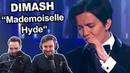 Dimash - Mademoiselle Hyde Singers REACTION