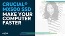 Crucial® MX500 SSD Make Your Computer Faster