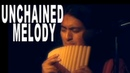 UNCHAINED MELODY PanFlute Cover