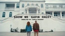 Gavin Haley Show Me